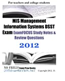 MIS Management Information Systems DSST Exam ExamFOCUS Study Notes and Review Questions 2012, ExamREVIEW, 1468184237