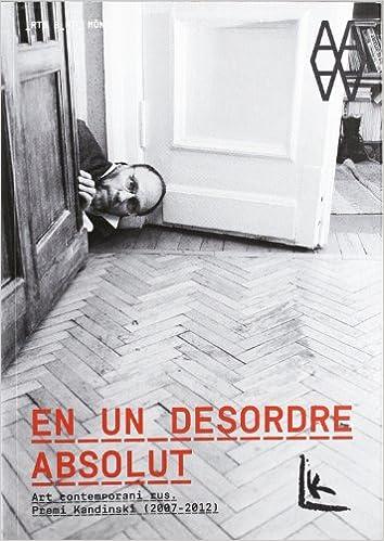 Libro de ingles gratis para descargar En un desorden absoluto.: Arte RUso Contemporáneo. Premio Kandinnsky 2007-2012 (Libros de Autor) in Spanish PDF PDB CHM 8415303890