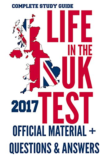 Life in the UK Test 2017: OFFICIAL Study Material & Practice Questions & Answers (Life In The Uk Official Practice Test)