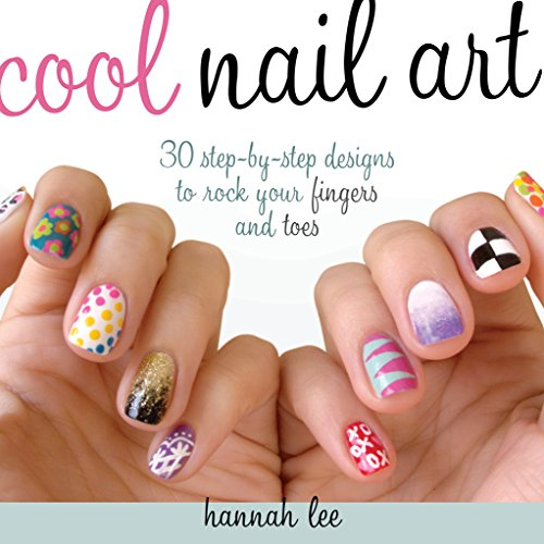 Nail Art Design Book - Cool Nail Art: 30 Step-by-Step Designs to Rock Your Fingers and Toes