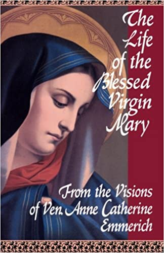 66420ed4 The Life of the Blessed Virgin Mary: From the Visions of Ven. Anne  Catherine Emmerich: Emmerich, Sir Michael Palairet, Reverend Sebastian  Bullough O.P.: ...