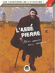 L'Abbé Pierre - 'Mes amis, au secours...' par  Véronique Delamarre Bellégo