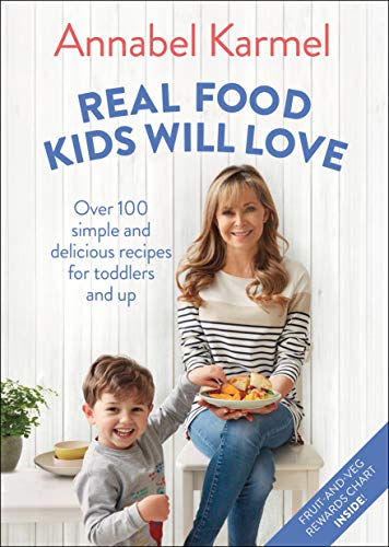 Real Food Kids Will Love: Over 100 Simple and Delicious Recipes for Toddlers and Up by Annabel Karmel