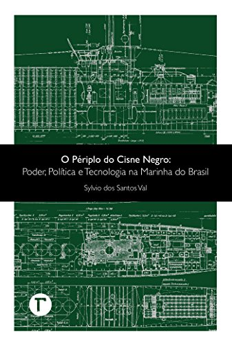 O périplo do Cisne Negro: Poder, política e tecnologia na Marinha do Brasil