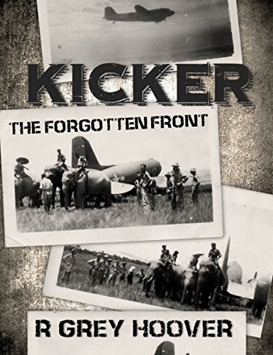 KICKER (The Forgotten Front): A WWII thriller about a family's hardships on the home front and the Army airmen who flew unarmed missions over Japanese territory in China, Burma and India by [Hoover, R Grey]