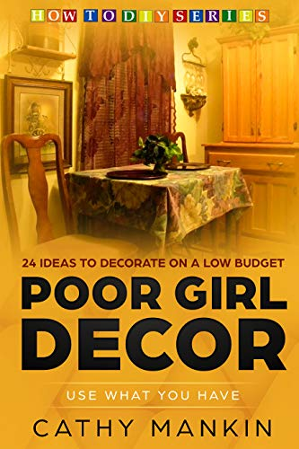 Poor Girl Decor - 24 Ideas to Decorate on a Low Budget: Use What You Have
