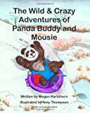 The Wild and Crazy Adventures of Panda Buddy and Mousie, Megan Hartshorn, 1937004082