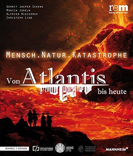 Mensch . Natur . Katastrophe: Von Atlantis bis heute (Publikationen der Reiss-Engelhorn-Museen)
