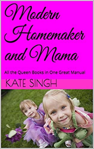 Modern Homemaker and Mama: All the Queen Books in One Great Manual