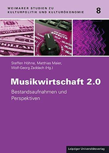 Musikwirtschaft 2.0: Bestandsaufnahmen und Perspektiven (Weimarer Studien zu Kulturpolitik und Kulturökonomie)