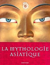 La mythologie asiatique par Clio Whittaker