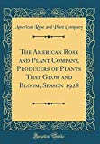 Amazon / Forgotten Books: The American Rose and Plant Company, Producers of Plants That Grow and Bloom, Season 1928 Classic Reprint (American Rose and Plant Company)