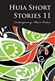 Huia Short Stories 11: Contemporary Maori Fiction