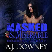 Masked and Miserable: The Sacred Hearts MC, Book 3.5 | A. J. Downey