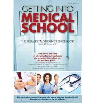 [(Getting into Medical School)] [Author: Sanford J. Brown] published on (July, 2011)