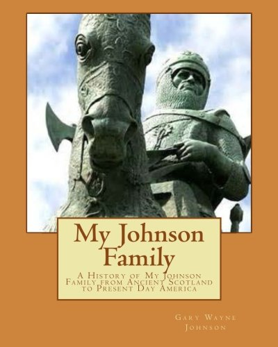 My Johnson Family: A History of My Johnson Family from Ancient Scotland to Present Day America Text fb2 ebook