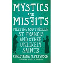 Mystics and Misfits, Hardcover: Meeting God Through St. Francis and Other Unlikely Saints