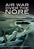img - for Air War Over The Nore: Defending England's North Sea Coast in World War II book / textbook / text book