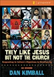 They Like Jesus but Not the Church, Dan Kimball, 0310277876