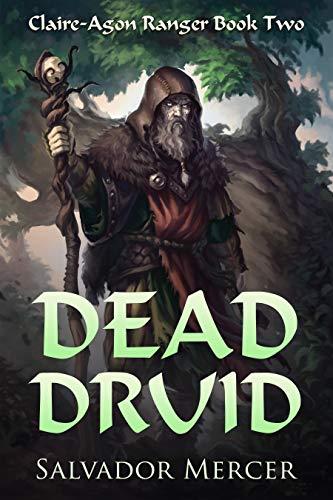 (Dead Druid: Claire-Agon Ranger Book 2 (Ranger Series))