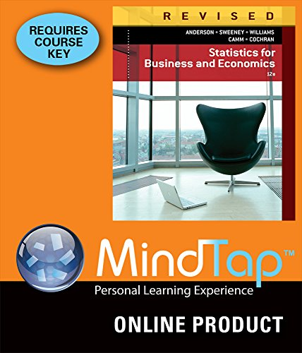 MindTap Business Statistics for Anderson/Sweeney/Williams/Camm/Cochran's Statistics for Business and Economics, Revised, 12th Edition (Statistics For Business & Economics Revised 12th Edition)