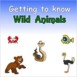 Getting to know Wild Animals: A Compare and Contrast Book