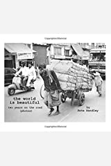 The World Is Beautiful: Two Years on the Road (Photos) Paperback