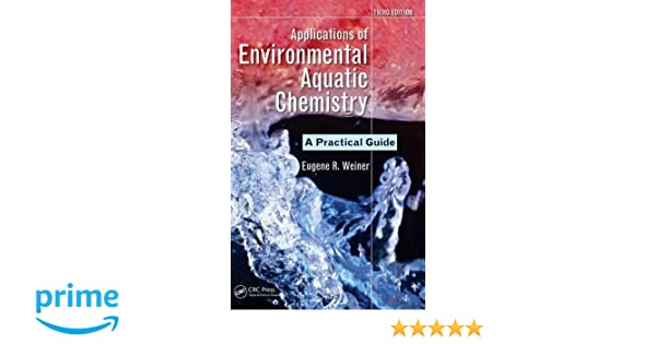 Applications of environmental aquatic chemistry a practical guide applications of environmental aquatic chemistry a practical guide third edition eugene r weiner 9781439853320 amazon books fandeluxe Image collections