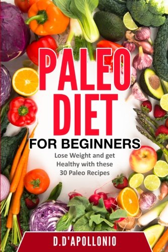 Paleo: Paleo For Beginners Lose Weight And Get Healthy With These 30 Paleo Recipes (Whole Food, Paleo Recipes, Paleo Cookbook, Lifestyle, Healthy, Weight)