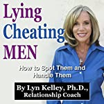 Lying, Cheating Men: How to Spot Them and Handle Them | Lyn Kelley
