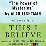 The Power of Mysteries: A 'This I Believe' Essay | Alan Lightman