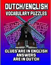 Dutch/English Vocabulary Puzzles: Learn Dutch By Doing FUN Puzzles! LARGE PRINT, 20 Crosswords With Clues In English, Answers in Dutch and 60 Word Match (Dutch/English) Puzzles