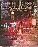 A Short Course in Organic Chemistry, Edward E. Burgoyne, 0070091714