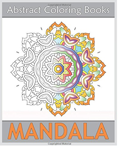 Abstract Coloring Books: 50 Mandalas to bring out your creative side, Amazing Mandalas Coloring Book for Adults, Art Therapy Relaxation, Release Your Anxiety and Stress