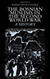 The Bosnian Muslims in the Second World War : A History, Hoare, Marko Attila, 0231703945