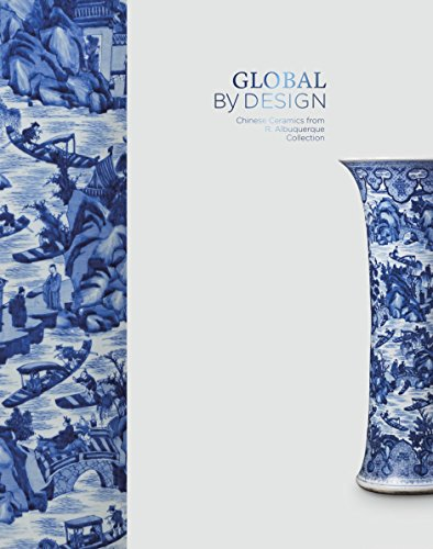 Global by Design: Chinese Ceramics from the R. Albuquerque Collection - Chinese Ceramics