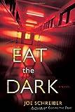 Eat the Dark: A Novel