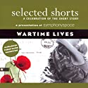 Selected Shorts: Wartime Lives Performance by Tim O'Brien, Maile Meloy, Benjamin Percy, Robert Olen Butler, Tom Bissell, Charles Johnson Narrated by Ruben Santiago-Hudson, Kathleen Chalfant, Oskar Eustis