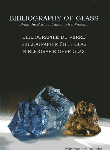 (Bibliography of Glass  / Bibliographie du verre / Bibliographie über Glas / Bibliografie over glass: From the Earliest Times to the Present (English, French, German and Dutch)