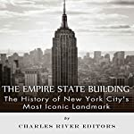 The Empire State Building: The History of New York City's Most Iconic Landmark |  Charles River Editors