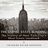 The Empire State Building: The History of New York City s Most Iconic Landmark