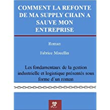 Comment la refonte de ma supply chain a sauvé mon entreprise (French Edition)
