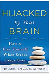 Hijacked by Your Brain: How to Free Yourself When Stress Takes Over Paperback
