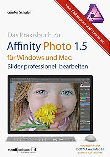 Das Praxisbuch zu Affinity Photo 1.5 für Windows und macOS : Bilder professionell bearbeiten - die hilfreiche Anleitung / mit Tastenkürzel und Fallbeispielen