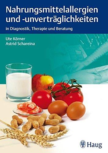 Nahrungsmittelallergien und -unverträglichkeiten: in Diagnostik, Therapie und Beratung