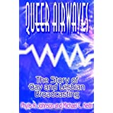 Queer Airwaves: The Story of Gay and Lesbian Broadcasting