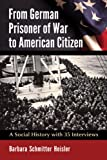 From German Prisoner of War to American Citizen, Barbara Schmitter Heisler, 0786473118