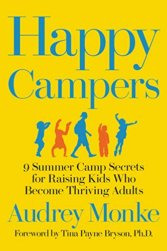 Pdf Outdoors Happy Campers: 9 Summer Camp Secrets for Raising Kids Who Become Thriving Adults