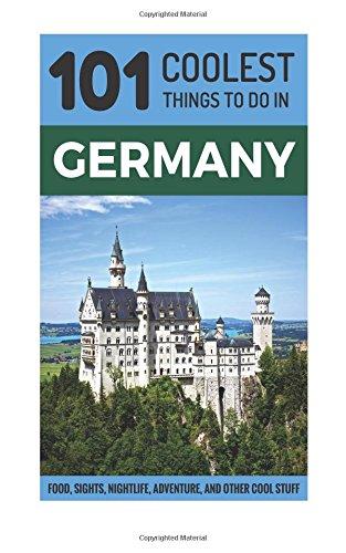 Germany: 101 Coolest Things to Do in Germany (Berlin Travel Guide, Cologne, Munich, Frankfurt, Dusseldorf, Hamburg, Hanover, Dresden, Stuttgart)