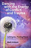 Dancing with the Energy of Conflict and Trauma: Letting Go - Finding Peace